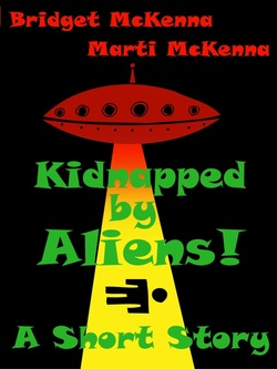 Kidnapped by Aliens! by Bridget McKenna & Marti McKenna