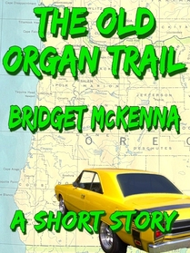 The Old Organ Trail, by Bridget McKenna