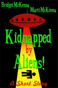Kidnapped by Aliens, by Bridget McKenna & Marti McKenna -  Cover and e-book formatting by Zone 1 Design